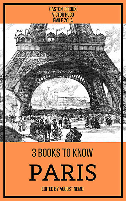 3 books to know Paris, Victor Hugo, Gaston Leroux, Émile Zola, August Nemo