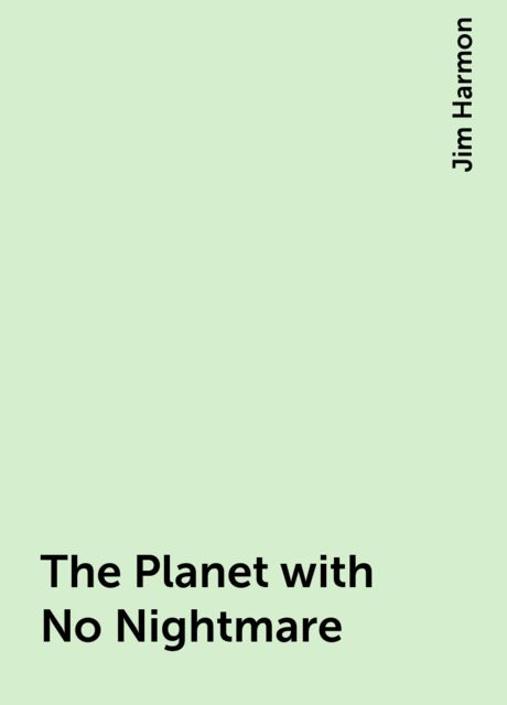 The Planet with No Nightmare, Jim Harmon
