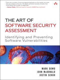 The Art of Software Security Assessment: Identifying and Preventing Software Vulnerabilities, John McDonald, Justin Schuh, Mark Down