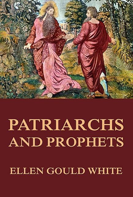 The Conflict of the Ages Story, Vol. I. – Patriarchs and Prophets, Ellen G.White