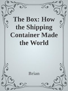The Box: How the Shipping Container Made the World Smaller and the World Economy Bigger \( PDFDrive.com \).epub, Brian