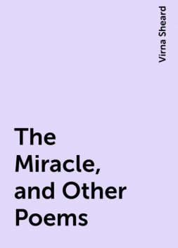 The Miracle, and Other Poems, Virna Sheard