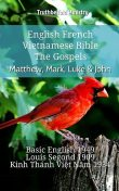 English French Vietnamese Bible – The Gospels – Matthew, Mark, Luke & John, TruthBeTold Ministry