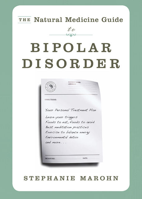 The Natural Medicine Guide to Bipolar Disorder, Stephanie Marohn