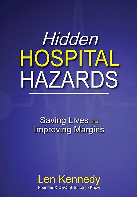 Hidden Hospital Hazards, Len Kennedy
