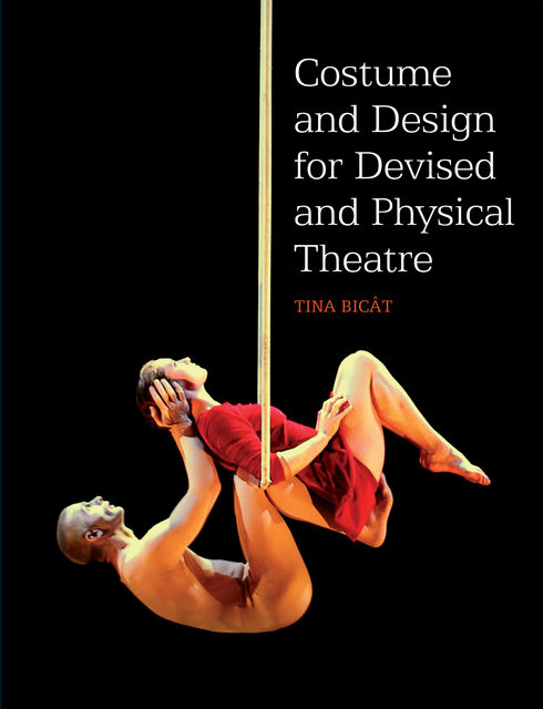 COSTUME and DESIGN FOR DEVISED and PHYSICAL THEATRE, Tina Bicat