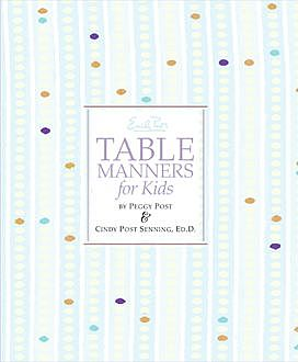 Emily Post's Table Manners for Kids, Peggy Post, Cindy P. Senning