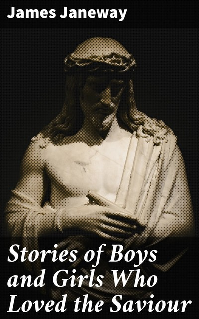 Stories of Boys and Girls Who Loved the Saviour, James Janeway