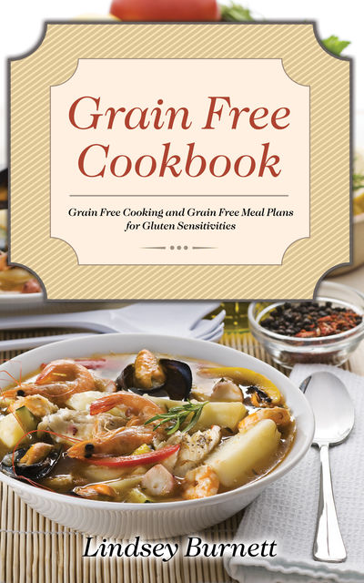Grain Free Cookbook, Lindsey Burnett