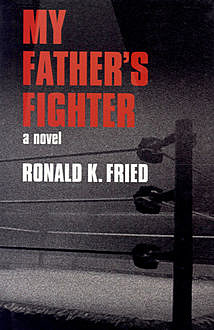 My Father's Fighter, Ronald K Fried