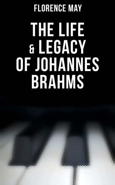 The Life & Legacy of Johannes Brahms, Florence May