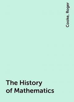 The History of Mathematics, Roger, Cooke