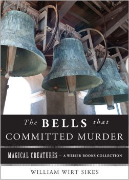 Bells that Committed Murder, William Wirt Sikes