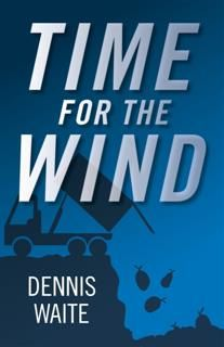 Time for the Wind, Dennis Waite
