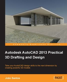 Autodesk AutoCAD 2013 Practical 3D Drafting and Design, Joao Santos