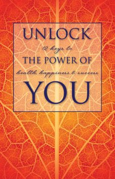Unlock the Power of You, Carol Stringham, Conrad Toner, Jeffrey Ferrazzo, Judy Garey, Laura Murphy, Paul V.Xavier, Peter Scott Stringham, Terry Wildemann, Zaheen Nanji, Susan Friedmann