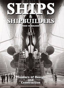 Ships and Shipbuilders, Fred M. Walker