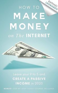 How to Make Money on the Internet, Raphael Leonardo