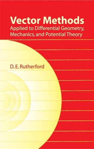 Vector Methods Applied to Differential Geometry, Mechanics, and Potential Theory, D.E.Rutherford