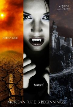 Morgan Rice: 3 Beginnings (Turned, Arena one and A Quest of Heroes), Morgan Rice