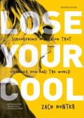 Lose Your Cool, Revised and Expanded Edition, Zach Hunter