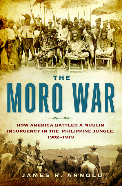 The Moro War, James Arnold