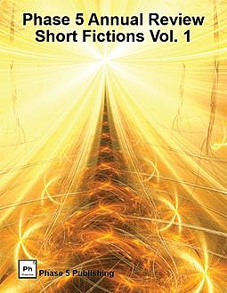 Phase 5 Annual Review: Short Fictions Vol. 1, K.R.Gentile, Allen L. Wold, Arnold Cassell, James McCarthy, Michelle Herndon, Nana P. Vej, Sergei Gerasimov