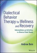 Dialectical Behavior Therapy for Wellness and Recovery, Andrew Bein