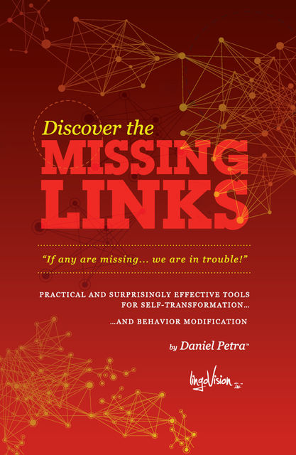 Missing Links: Practical and Suprisingly Effective Tools for Self-Transformation and Behavior Modification, Daniel Petra