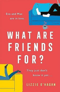 What Are Friends For?: The will-they-won't-they romance of the year, Lizzie O'Hagan