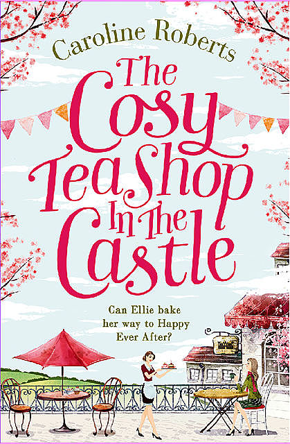 The Cosy Teashop in the Castle, Caroline Roberts