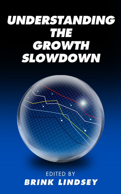 Understanding the Growth Slowdown, Brink Lindsey