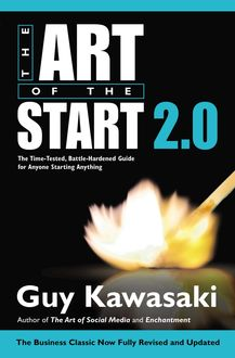 Art of the Start 2.0 : The Time-tested, Battle-hardened Guide for Anyone Starting Anything, GUY Kawasaki