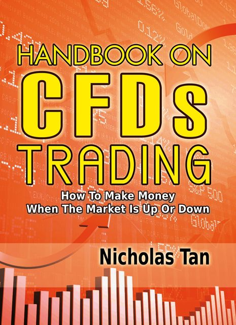 Handbook On CFDs Trading: How to Make Money When the Market Is Up or Down, Nicholas Tan