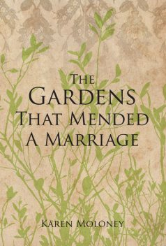 The Gardens That Mended a Marriage, Karen Moloney