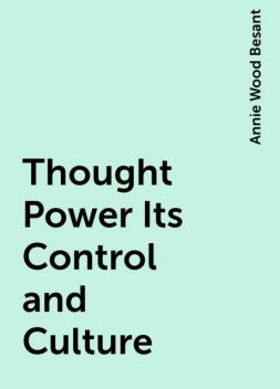 Thought Power Its Control and Culture, Annie Wood Besant