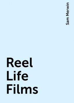 Reel Life Films, Sam Merwin