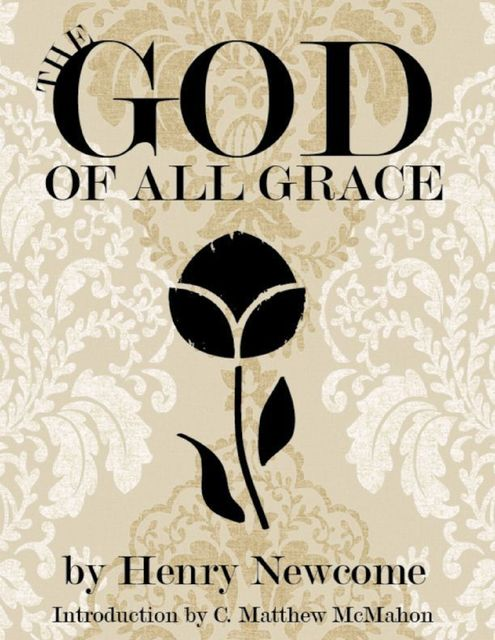 The God of All Grace, C.Matthew McMahon, Henry Newcome