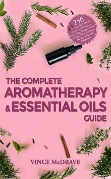 The Complete Aromatherapy and Essential Oils Guide, Vince McDrave