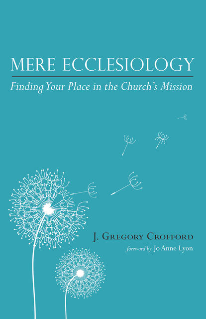 Mere Ecclesiology, J. Gregory Crofford