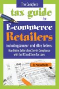 The Complete Tax Guide for E-Commerce Retailers including Amazon and eBay Sellers, Martha Maeda