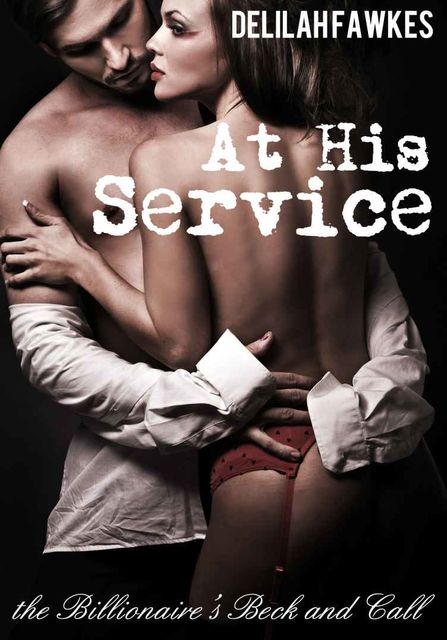 At His Service: The Billionaire's Beck and Call (A BDSM Erotic Romance), Delilah Fawkes