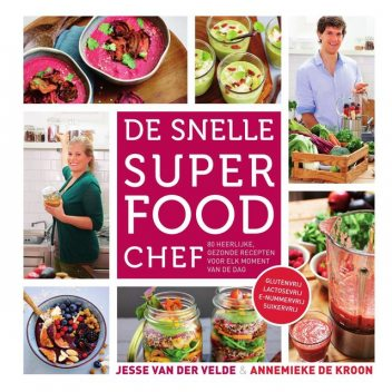 De snelle superfood chef, Annemieke de Kroon, Jesse van der Velde