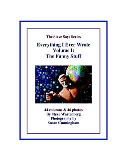 Everything I Ever Wrote- Volume 1: The Funny Stuff, Steve Wartenberg