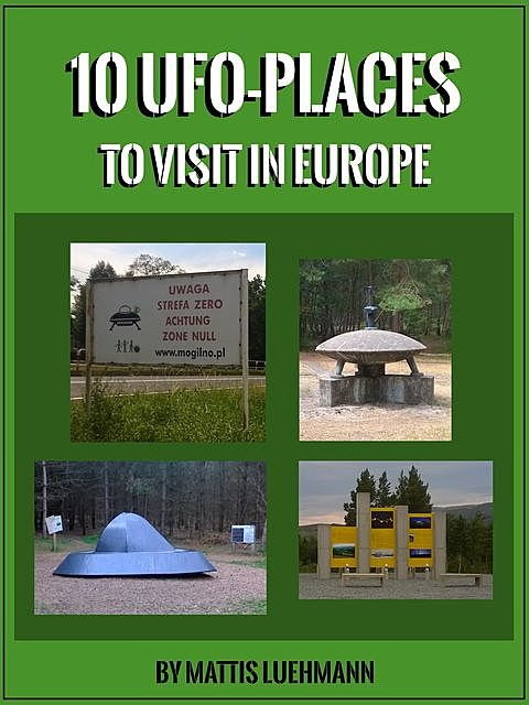10 UFO-Places to visit in Europe, Mattis Luehmann