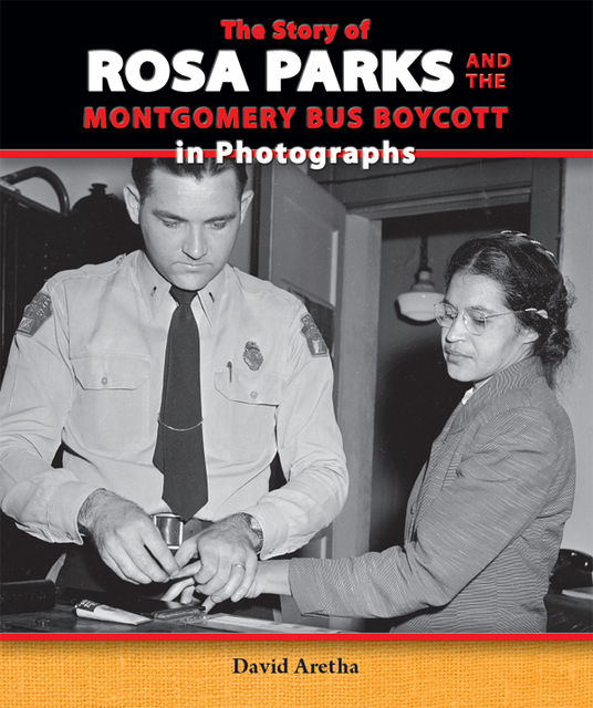 The Story of Rosa Parks and the Montgomery Bus Boycott in Photographs, David Aretha