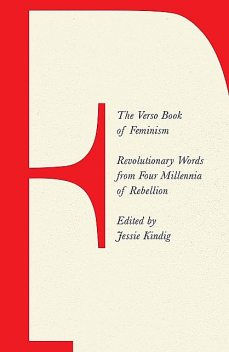 The Verso Book Of Feminism: Revolutionary Words from Four Millennia of Rebellion, Jessie Kindig, Charlotte Heltai, Rosie Warren, Sophia Giovannitti