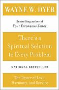 There's a Spiritual Solution to Every Problem, Wayne W.Dyer