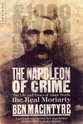 The Napoleon of Crime: The Life and Times of Adam Worth, the Real Moriarty, Ben Macintyre