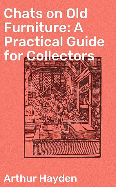 Chats on Old Furniture: A Practical Guide for Collectors, Arthur Hayden